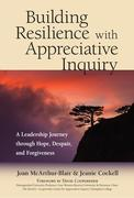 Building Resilience with Appreciative Inquiry: A Leadership Journey Through Hope, Despair, and Forgiveness