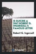 Is Suicide a Sin?: Robert G. Ingersoll' Famous Letter
