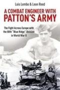 """A Combat Engineer with Patton's Army: The Fight Across Europe with the 80th """"Blue Ridge"""" Division in World War II"""