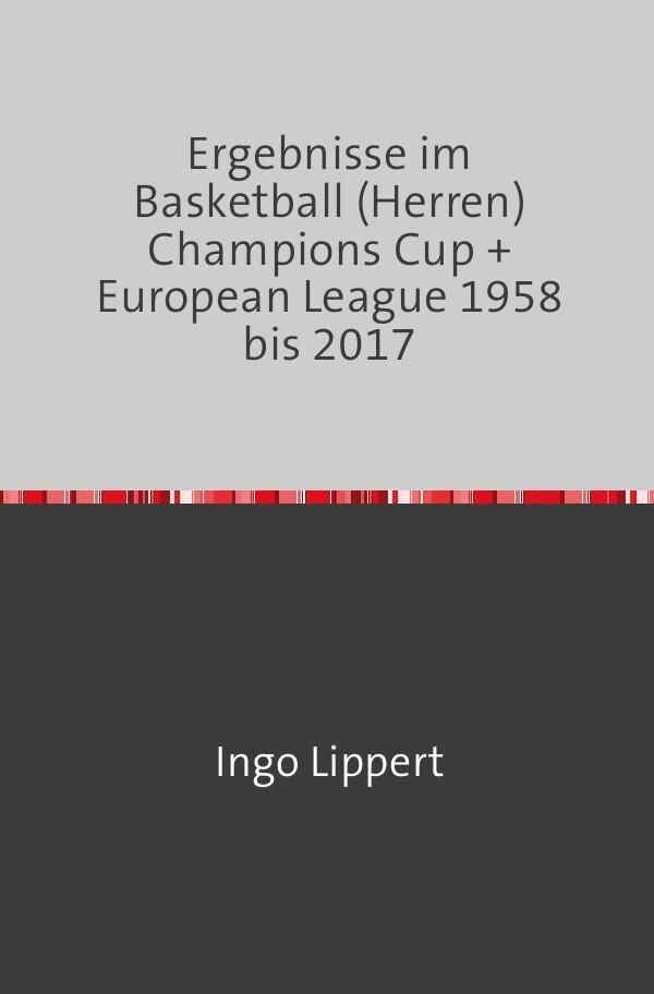Ergebnisse im Basketball (Herren) Champions Cup + Euro League 1958 bis 2017 als Buch (kartoniert)