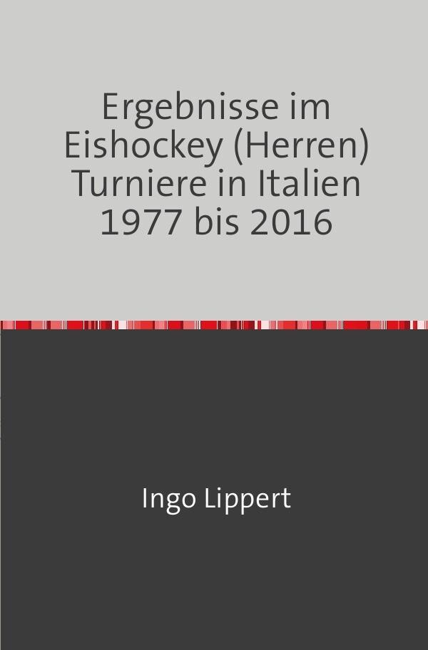 Ergebnisse im Eishockey (Herren) Turniere in Italien 1977 bis 2016 als Buch (kartoniert)