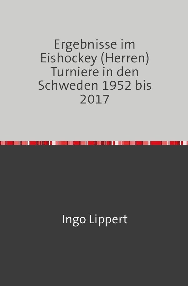 Ergebnisse im Eishockey (Herren) Turniere in den Schweden 1952 bis 2017 als Buch (kartoniert)