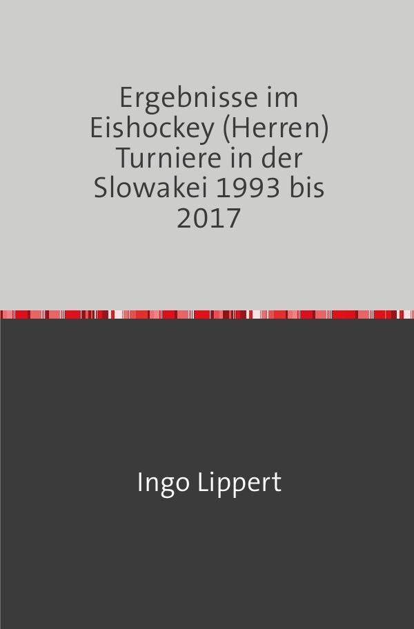 Ergebnisse im Eishockey (Herren) Turniere in der Slowakei 1993 bis 2017 als Buch (kartoniert)