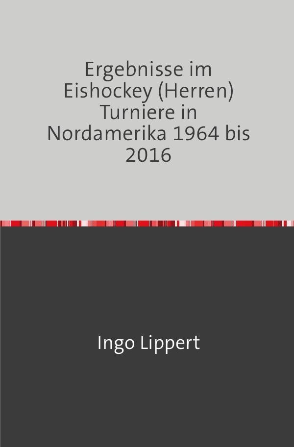 Ergebnisse im Eishockey (Herren) Turniere in Nordamerika 1964 bis 2016 als Buch (kartoniert)