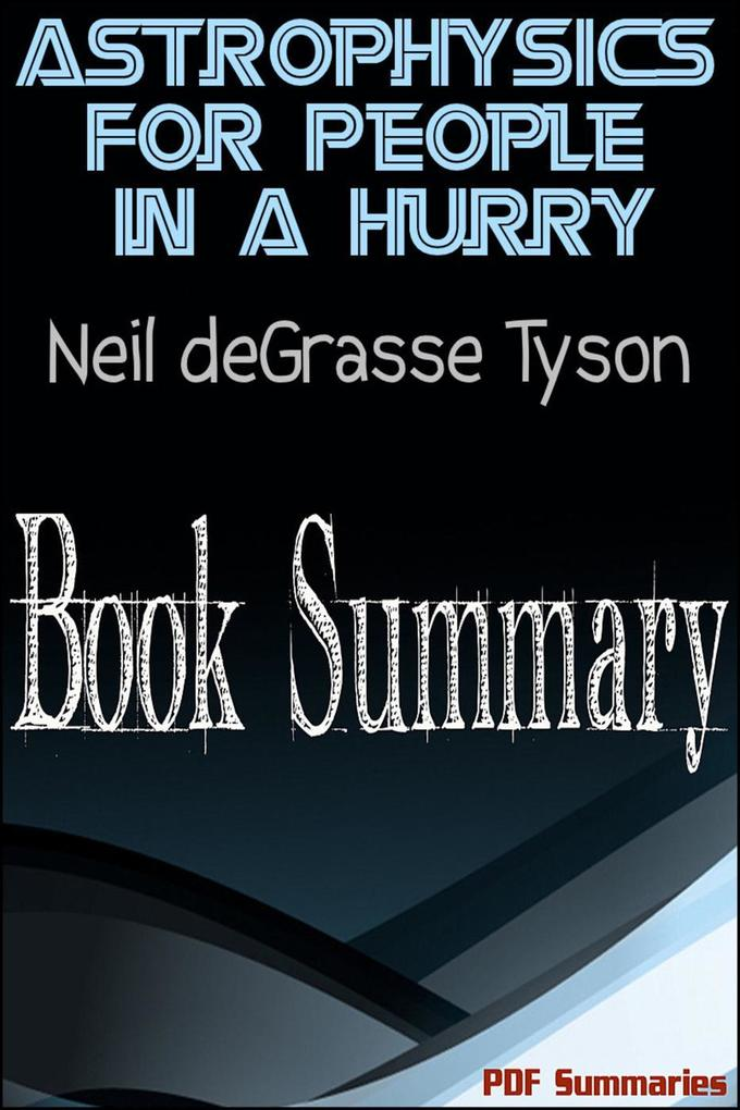 Astrophysics For People In A Hurry By Neil deGrasse Tyson (Book Summary) als eBook epub