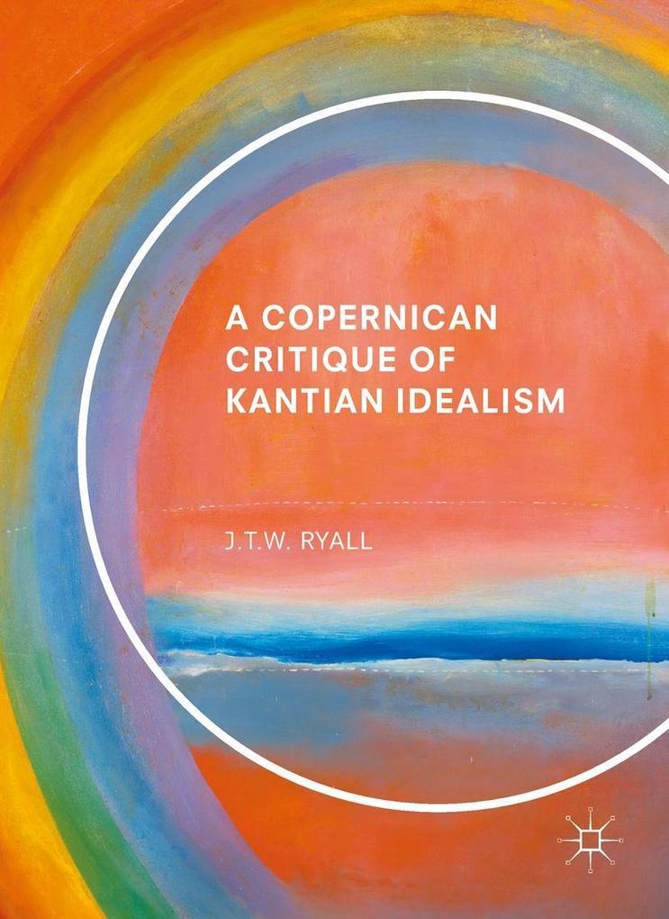 A Copernican Critique of Kantian Idealism als eBook pdf