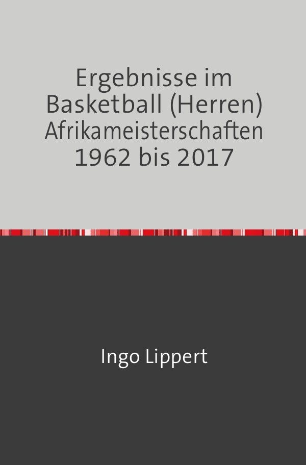 Ergebnisse im Basketball (Herren) Afrikameisterschaften 1962 bis 2017 als Buch (kartoniert)