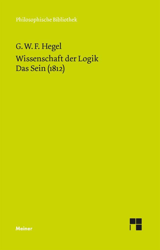 Wissenschaft der Logik. Erster Band. Die objektive Logik. Erstes Buch. Das Sein (1812) als eBook pdf