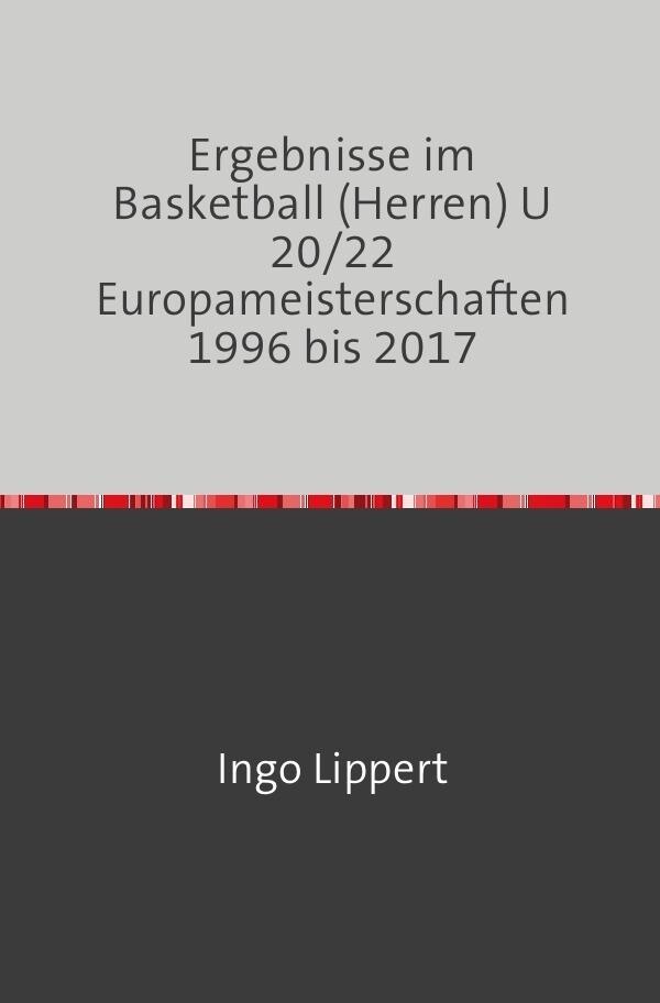 Ergebnisse im Basketball (Herren) U 20/22 Europameisterschaften 1996 bis 2017 als Buch (kartoniert)
