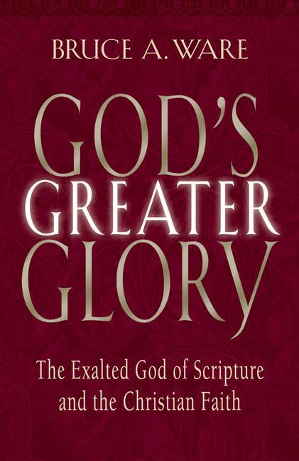 God's Greater Glory: The Exalted God of Scripture and the Christian Faith als Taschenbuch