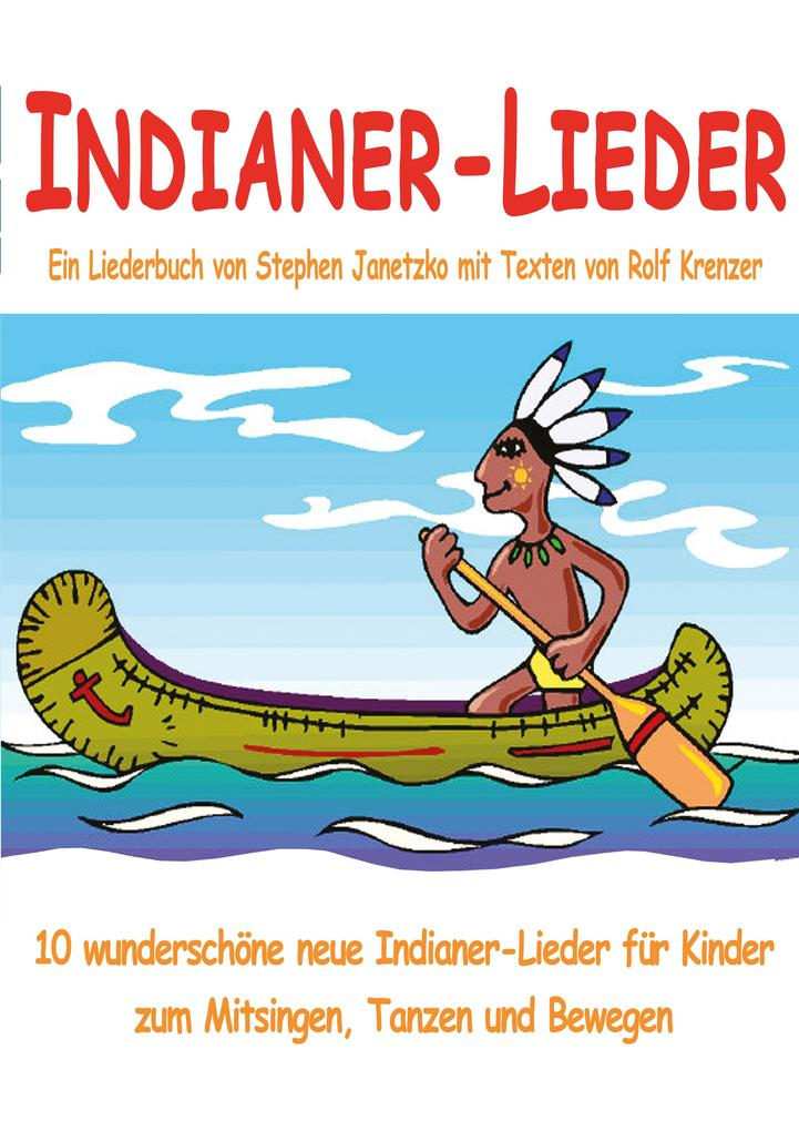 Indianer-Lieder für Kinder - 10 wunderschöne neue Indianer-Lieder für Kinder zum Mitsingen, Tanzen und Bewegen als eBook pdf