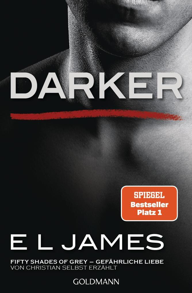 Darker - Fifty Shades of Grey. Gefährliche Liebe von Christian selbst erzählt als Taschenbuch