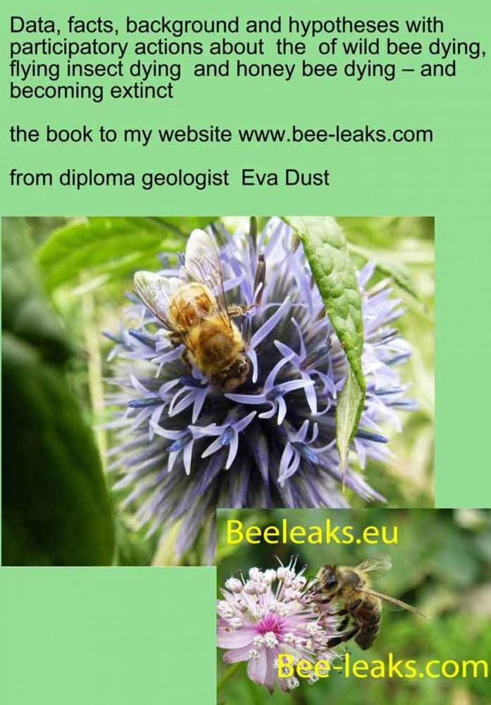 Data, facts, background and hypotheses with participatory actions about the of wild bee dying, flying insect dying and honey bee dying - and becoming extinct als eBook epub