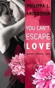 You Can't Escape Love - Begehren . Vertrauen . Lieben