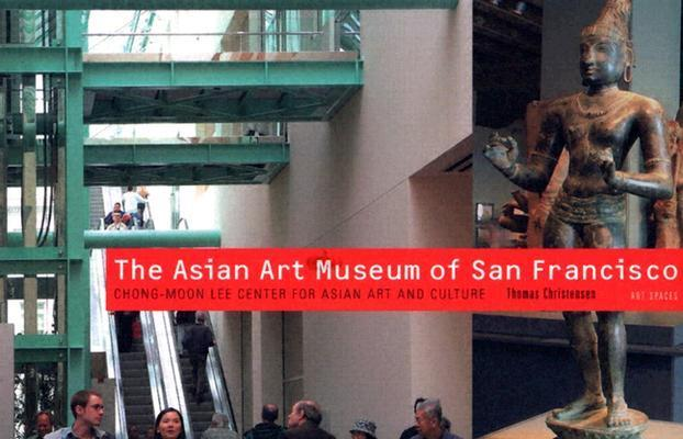 The Asian Art Museum of San Francisco: Chong-Moon Lee Center for Asian Art and Culture als Taschenbuch