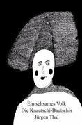 Ein seltsames Volk - Die Knautschi-Bautschis