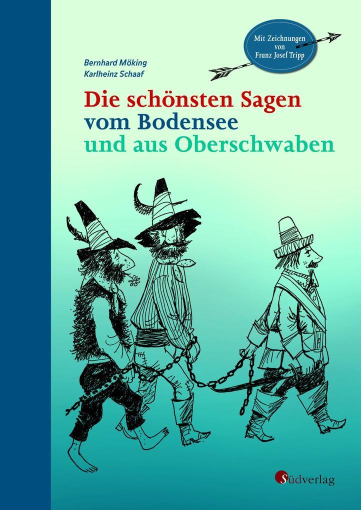 Die schönsten Sagen vom Bodensee und aus Oberschwaben als Buch (gebunden)