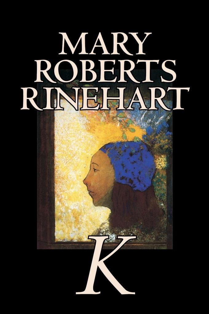 K by Mary Roberts Rinehart, Fiction, Mystery & Detective als Taschenbuch