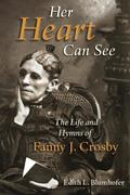 Her Heart Can See: The Life and Hymns of Fanny J. Crosby