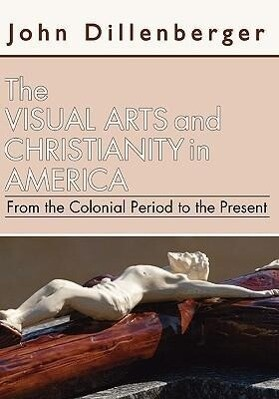 Visual Arts and Christianity in America: From the Colonial Period to the Present als Taschenbuch