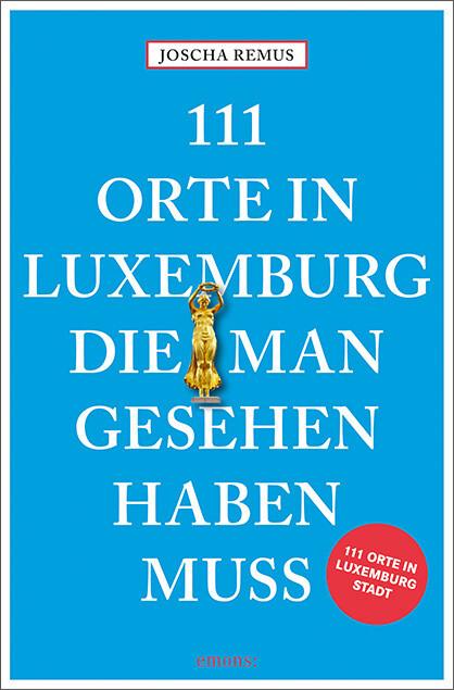 111 Orte in Luxemburg, die man gesehen haben muss als Taschenbuch