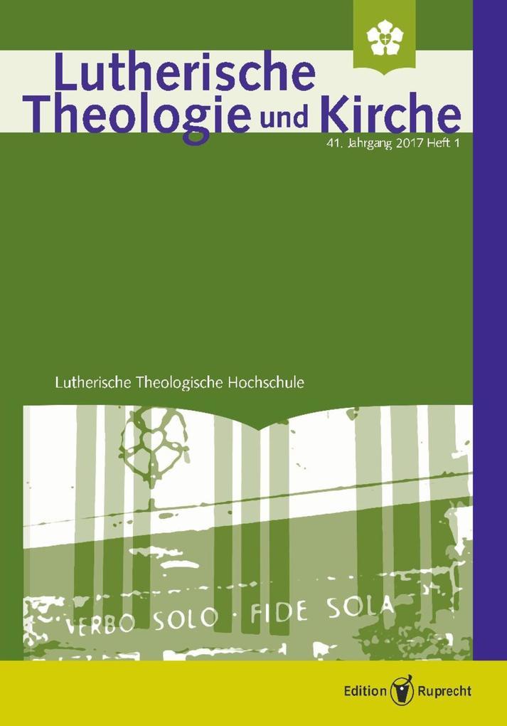 Lutherische Theologie und Kirche - 1/2017 als eBook pdf