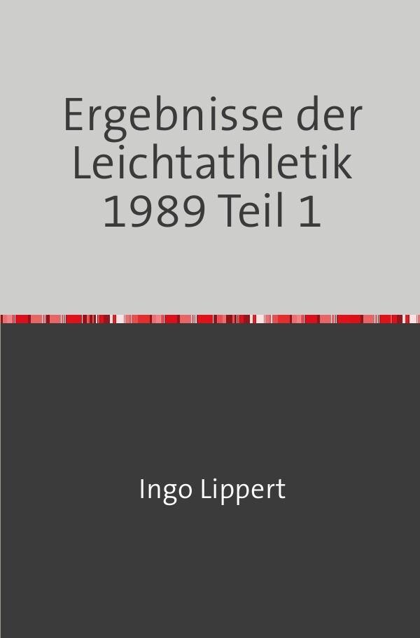 Ergebnisse der Leichtathletik 1989 Teil 1 als Buch (kartoniert)