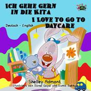 Ich gehe gern in die Kita I Love to Go to Daycare (German English Bilingual Collection)
