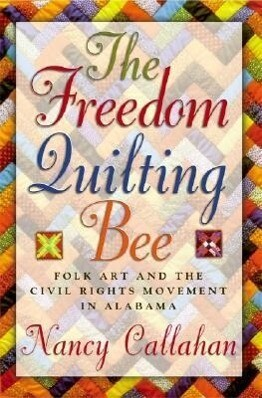 The Freedom Quilting Bee: Folk Art and the Civil Rights Movement als Taschenbuch