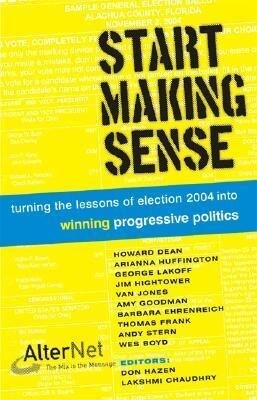 Start Making Sense: Turning the Lessons of Election 2004 Into Winning Progressive Politics als Taschenbuch