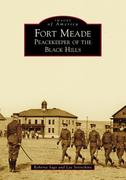 Fort Meade: Peacekeeper of the Black Hills