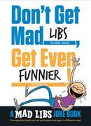 Don't Get Mad Libs, Get Even Funnier!: A Mad Libs Joke Book