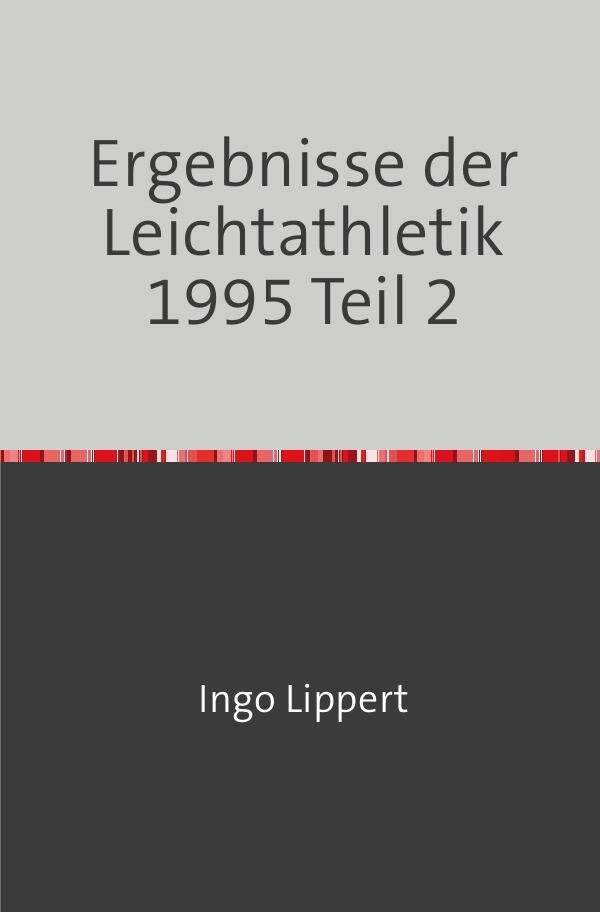 Ergebnisse der Leichtathletik 1995 Teil 2 als Buch (kartoniert)