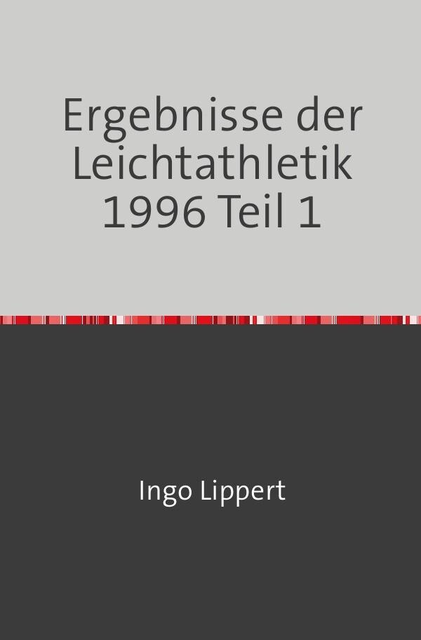 Ergebnisse der Leichtathletik 1996 Teil 1 als Buch (kartoniert)