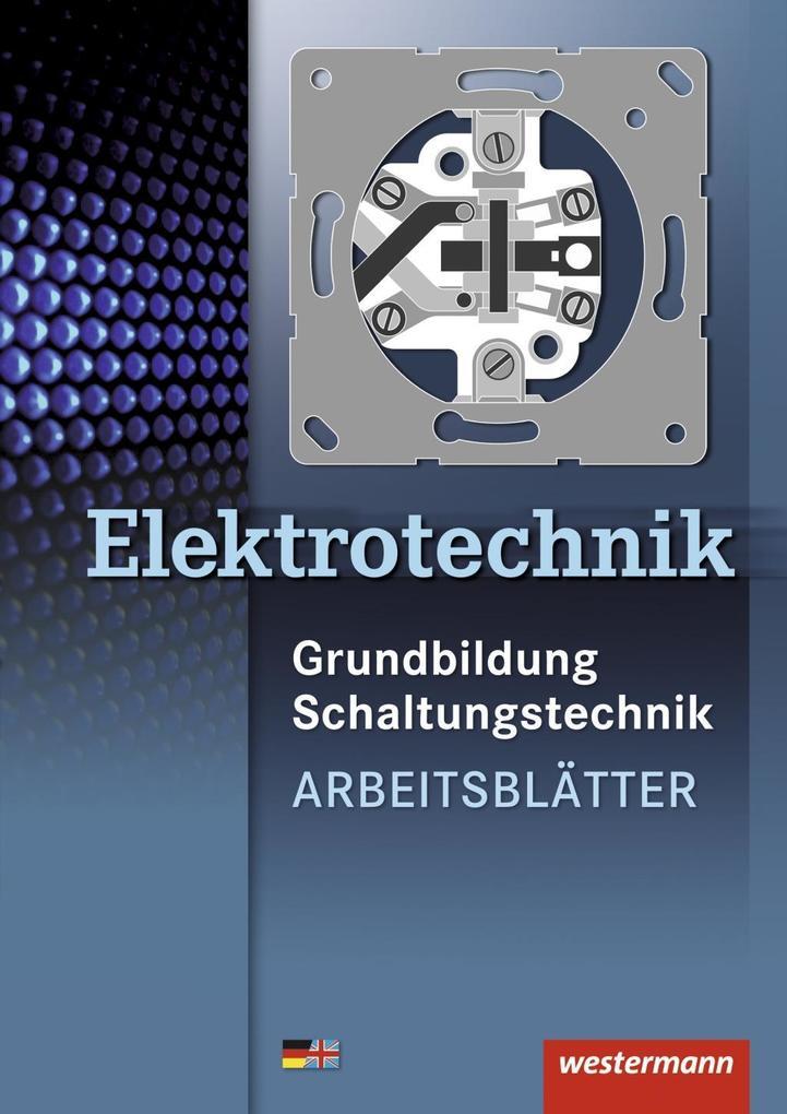 Elektrotechnik Grundbildung Schaltungstechnik. Arbeitsblätter als Buch (kartoniert)