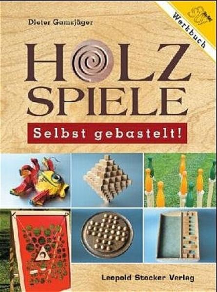 Holzspiele - Selbst gebastelt! als Buch (gebunden)