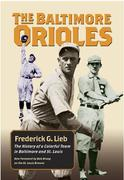 The Baltimore Orioles: The History of a Colorful Team in Baltimore and St. Louis