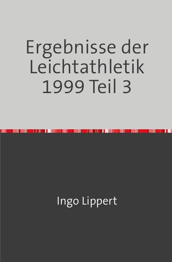 Ergebnisse der Leichtathletik 1999 Teil 3 als Buch (kartoniert)