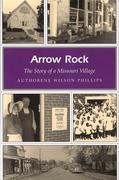 Arrow Rock: The Story of a Missouri Village