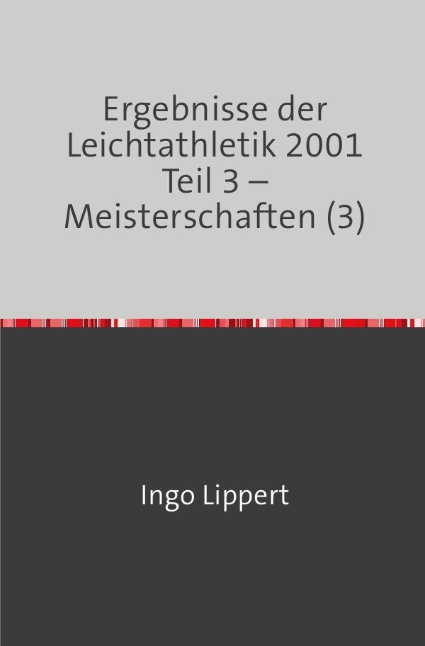 Ergebnisse der Leichtathletik 2001 Teil 3 - Meisterschaften (3) als Buch (kartoniert)