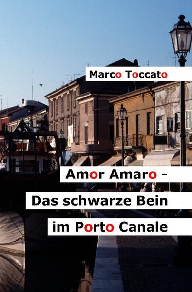Amor Amaro - Das schwarze Bein im Porto Canale als Buch