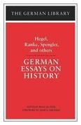 German Essays on History: Hegel, Ranke, Spengler, and Others