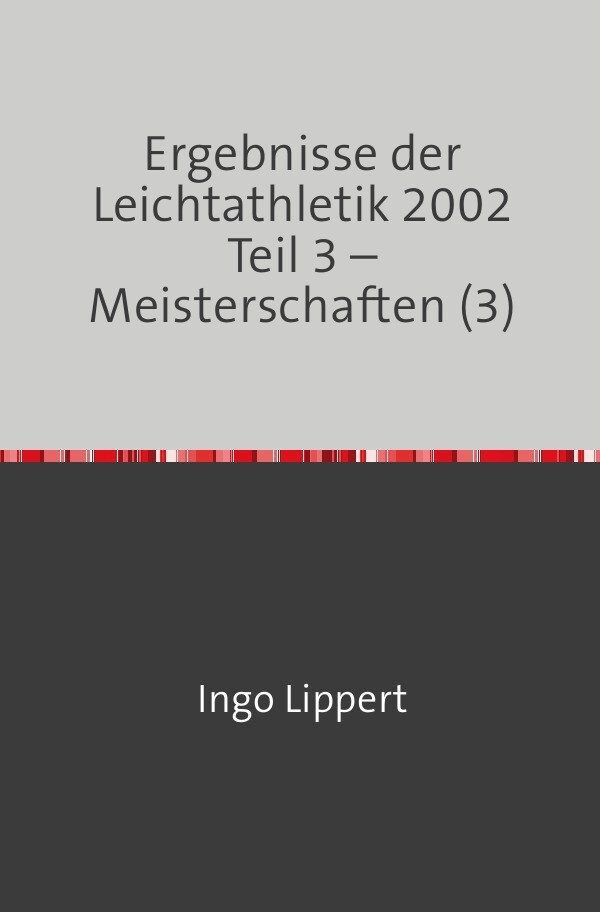 Ergebnisse der Leichtathletik 2002 Teil 3 - Meisterschaften (3) als Buch (kartoniert)