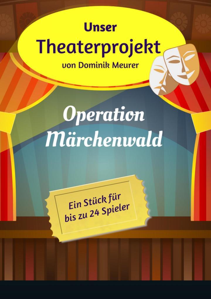 Unser Theaterprojekt, Band 1 - Operation Märchenwald als eBook epub