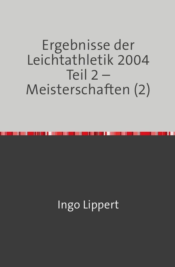 Ergebnisse der Leichtathletik 2004 Teil 2 - Meisterschaften (2) als Buch (kartoniert)