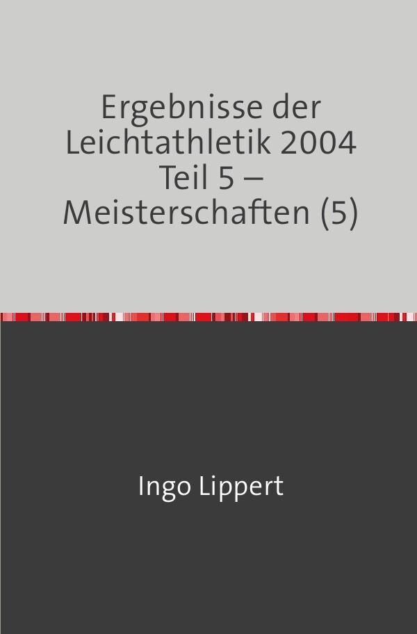 Ergebnisse der Leichtathletik 2004 Teil 5 - Meisterschaften (5) als Buch (kartoniert)