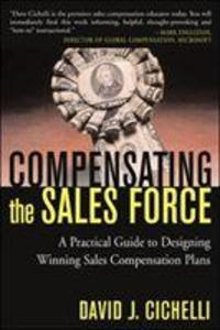 Compensating the Sales Force: A Practical Guide to Designing Winning Sales Compensation Plans als Buch (gebunden)