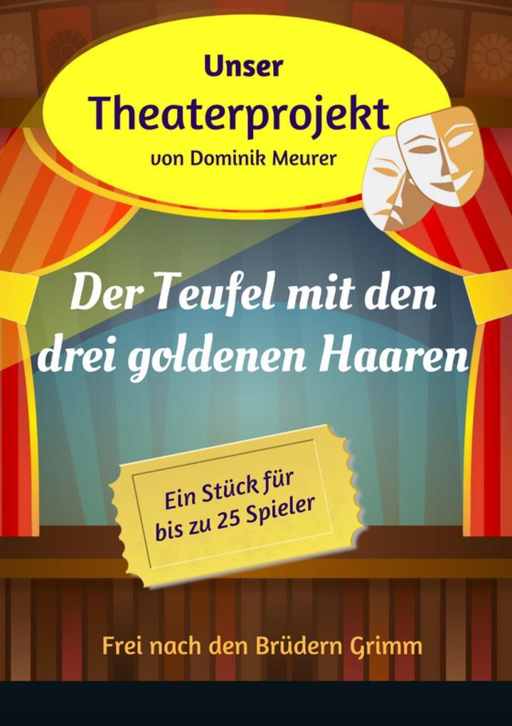 Unser Theaterprojekt, Band 10 - Der Teufel mit den drei goldenen Haaren als eBook epub