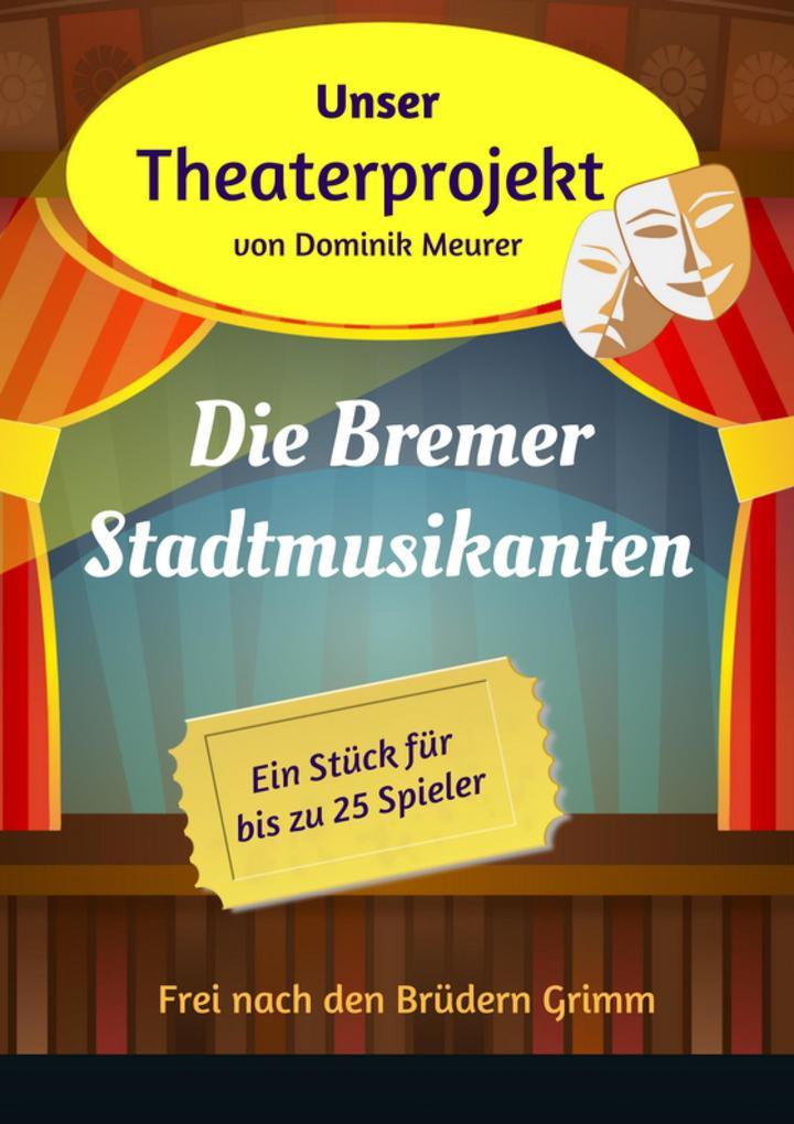 Unser Theaterprojekt, Band 13 - Die Bremer Stadtmusikanten als eBook epub