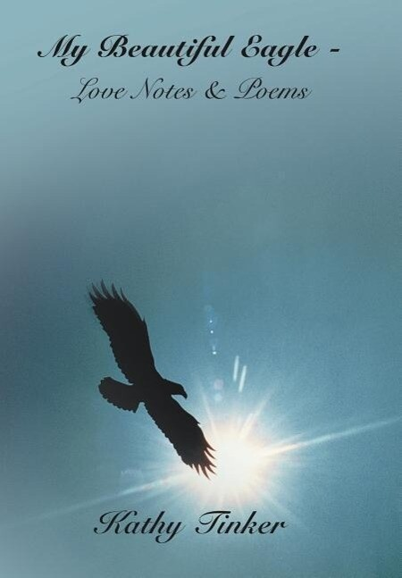 My Beautiful Eagle - Love Notes & Poems als Buch (gebunden)